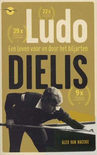 Biljartboeken - Ludo Dielis Een Leven Voor en Door het Biljarten - Alex van Haecke